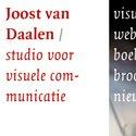 Joost van Daalen / studio voor visuele communicatie Concept en ontwerp van grafische en digitale media:  huisstijlen, magazines, brochures, websites voor  zakelijke en culturele opdrachtgevers.